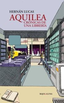 aquilea-crónicas-de-una-librería-de-hernán-lucas-editorial-bajo-la-luna-2013
